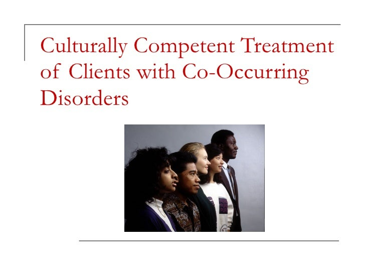 Culturally Competent Treatment of Clients with Co-Occurring Disorders