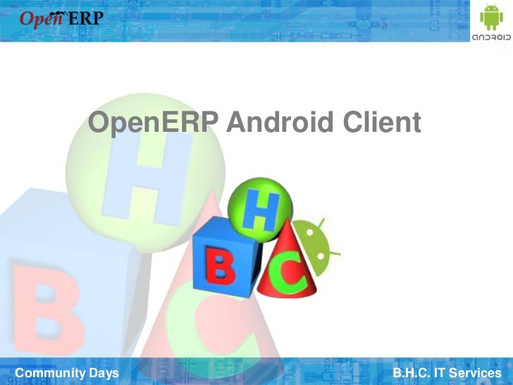 OpenERP Android ClientCommunity Days               B.H.C. IT Services