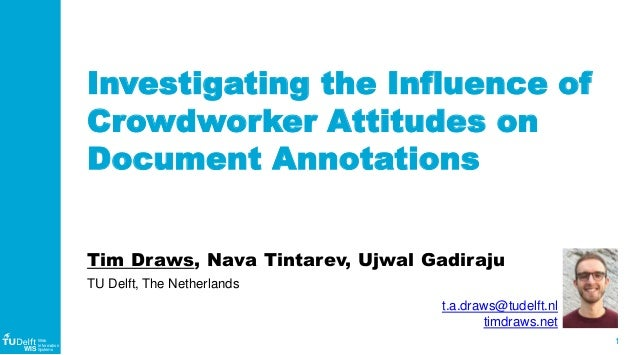 1 WIS Web Information Systems Investigating the Influence of Crowdworker Attitudes on Document Annotations Tim Draws, Nava...