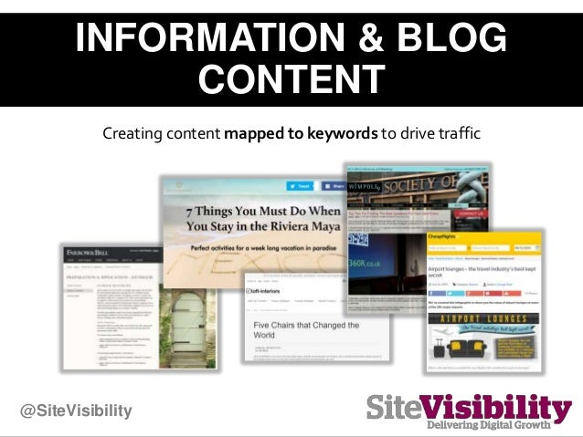 INFORMATION & BLOG CONTENT Creating content mapped to keywords to drive traffic @SiteVisibility
