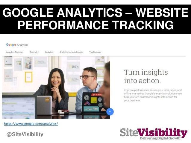 GOOGLE ANALYTICS – WEBSITE PERFORMANCE TRACKING https://www.google.com/analytics/ @SiteVisibility