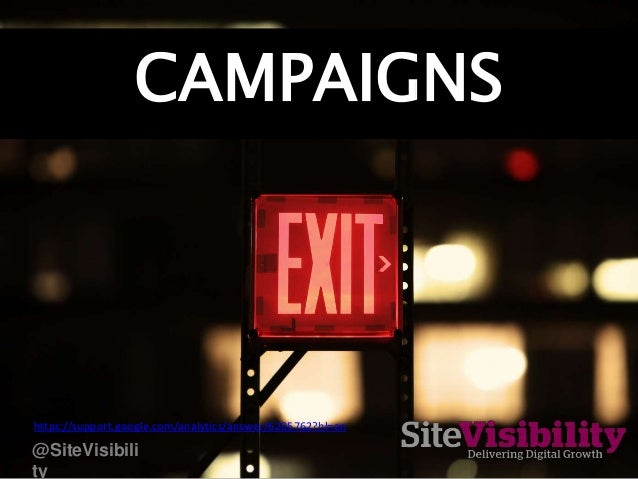 CAMPAIGNS https://support.google.com/analytics/answer/6205762?hl=en @SiteVisibili ty