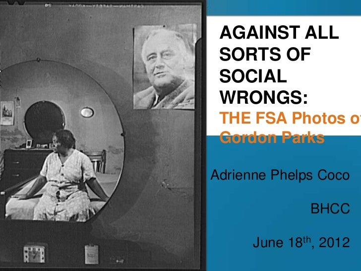 AGAINST ALL SORTS OF SOCIAL WRONGS: THE FSA Photos of Gordon ParksAdrienne Phelps Coco              BHCC      June 18th, 2...
