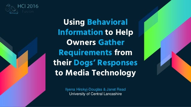 Using Behavioral Information to Help Owners Gather Requirements from their Dogs' Responses to Media Technology Ilyena Hirs...