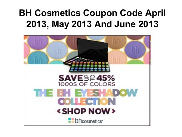 Bh cosmetics coupon code 2013 april 2013  may 2013 45% off Slide 2