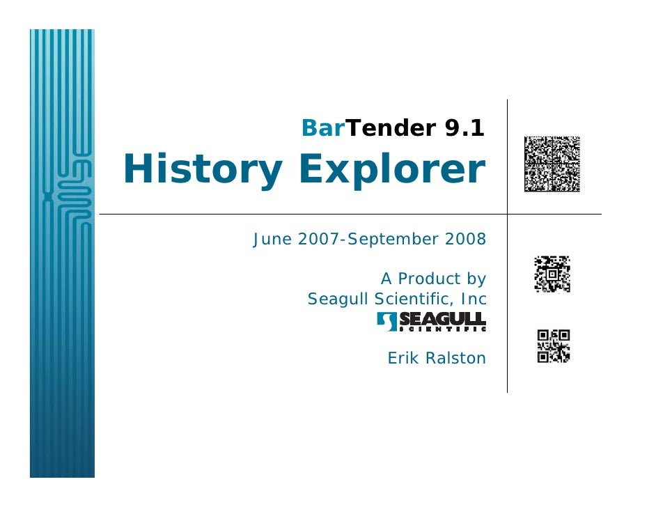 BarTender 9.1 History Explorer      June 2007-September 2008                     A Product by           Seagull Scientific...