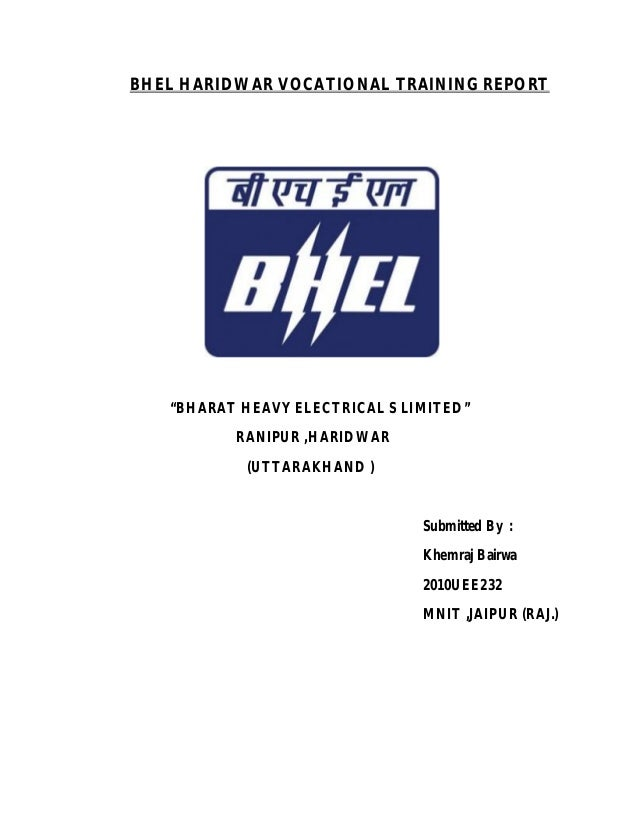 "BHEL HARIDWAR VOCATIONAL TRAINING REPORT ""BHARAT HEAVY ELECTRICAL S LIMITED"" RANIPUR ,HARIDWAR (UTTARAKHAND ) Submitted By..."
