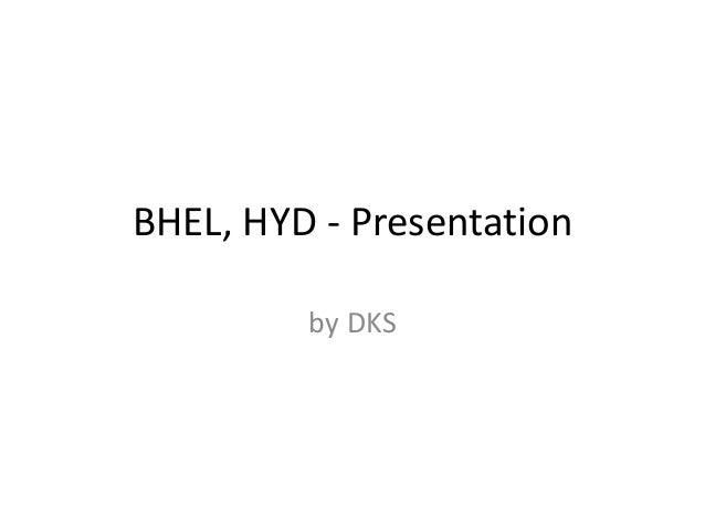 BHEL, HYD - Presentation by DKS