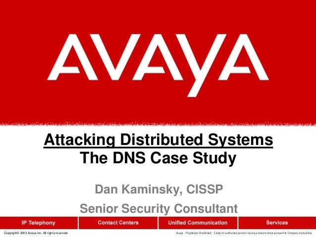 Attacking Distributed Systems The DNS Case Study Copyright© 2003 Avaya Inc. All rights reserved Avaya - Proprietary (Restr...