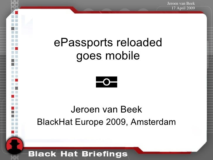 ePassports reloaded goes mobile Jeroen van Beek BlackHat Europe 2009, Amsterdam