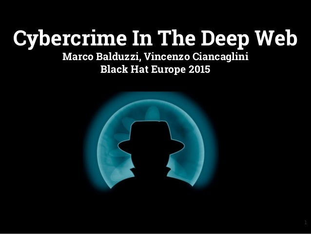 Cybercrime In The Deep Web Marco Balduzzi, Vincenzo Ciancaglini Black Hat Europe 2015 1