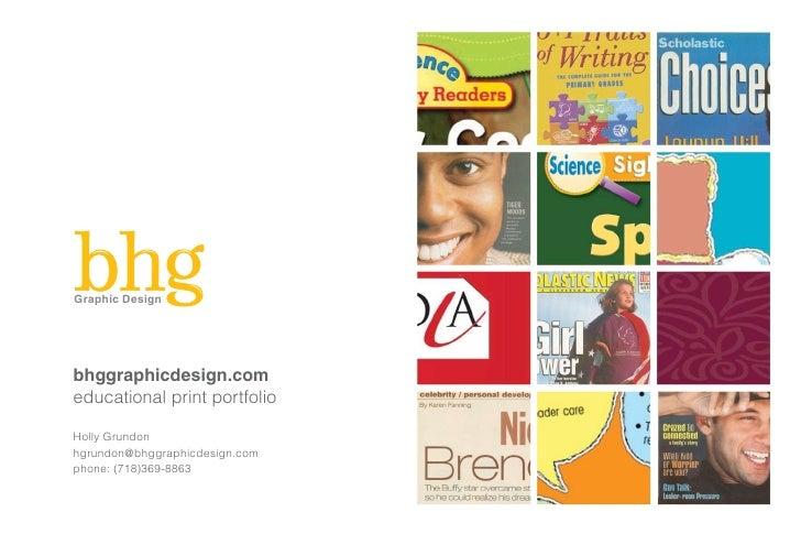 Graphic Design     bhggraphicdesign.com educational print portfolio  Holly Grundon hgrundon@bhggraphicdesign.com phone: (7...