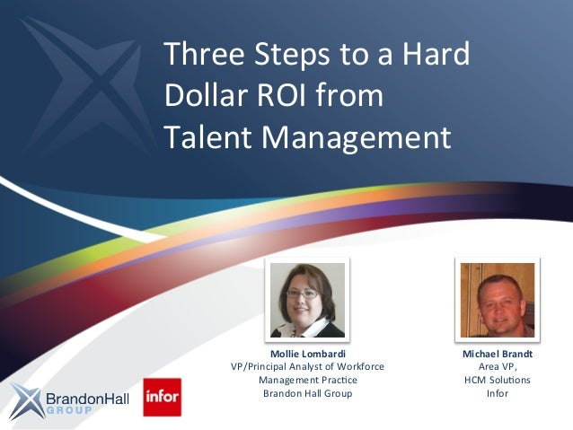 Three  Steps  to  a  Hard  Dollar  ROI  from  Talent  Management  Mollie  Lombardi  VP/Principal  Analyst  of  Workforce  ...