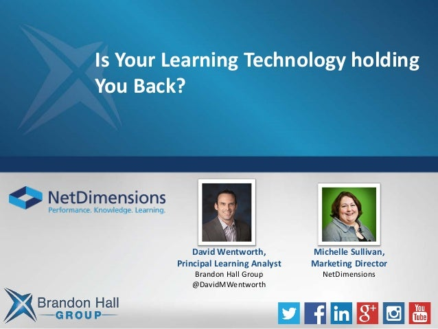 Is Your Learning Technology holding You Back? David Wentworth, Principal Learning Analyst Brandon Hall Group @DavidMWentwo...