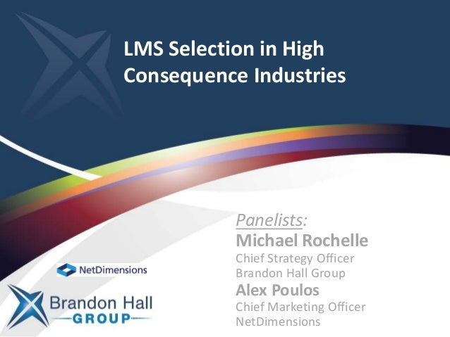 LMS Selection in High Consequence Industries Panelists: Michael Rochelle Chief Strategy Officer Brandon Hall Group Alex Po...