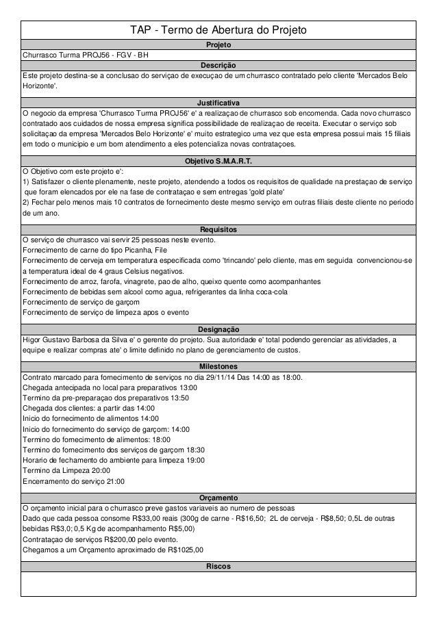 TAP - Termo de Abertura do Projeto  Projeto  Churrasco Turma PROJ56 - FGV - BH  Descrição  Este projeto destina-se a concl...