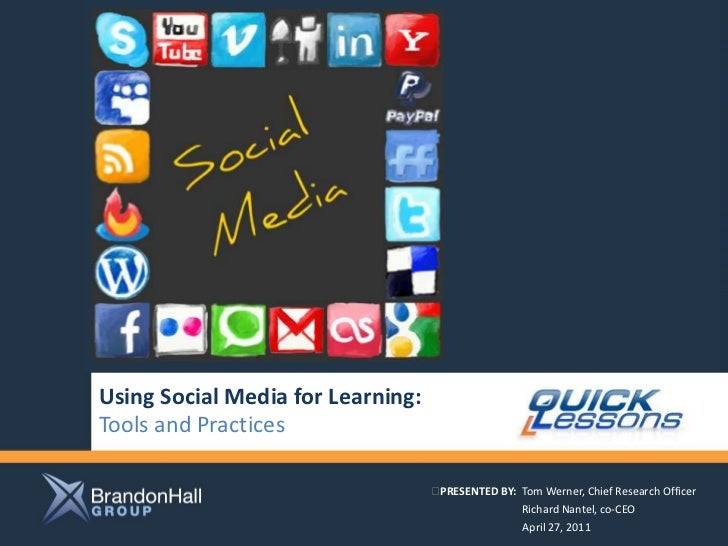 Using Social Media for Learning:Tools and Practices<br />PRESENTED BY:  Tom Werner, Chief Research Officer<br />Richard N...