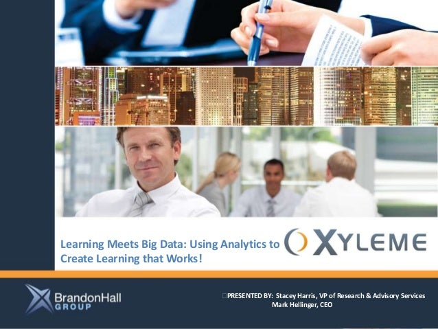 Learning Meets Big Data: Using Analytics to                 Client logo hereCreate Learning that Works!                   ...