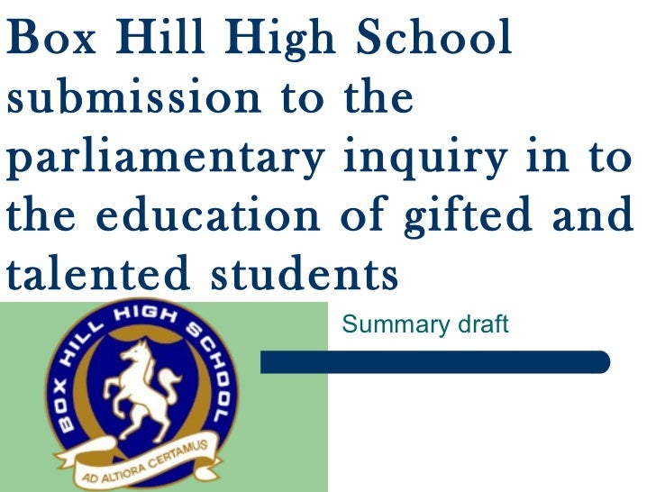 Summary draft Box Hill High School submission to the parliamentary inquiry in to the education of gifted and talented stud...