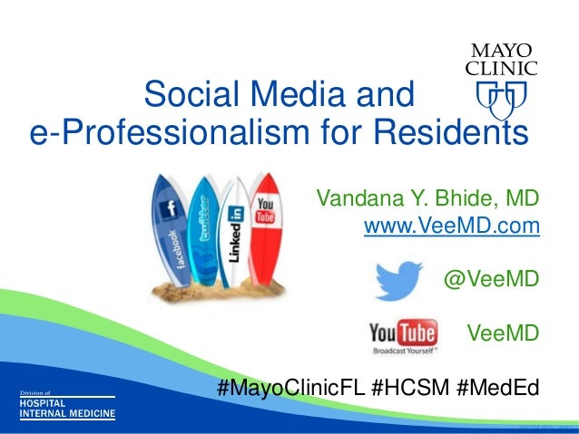 Social Media and e-Professionalism for Residents Vandana Y. Bhide, MD www.VeeMD.com @VeeMD VeeMD #MayoClinicFL #HCSM #MedE...