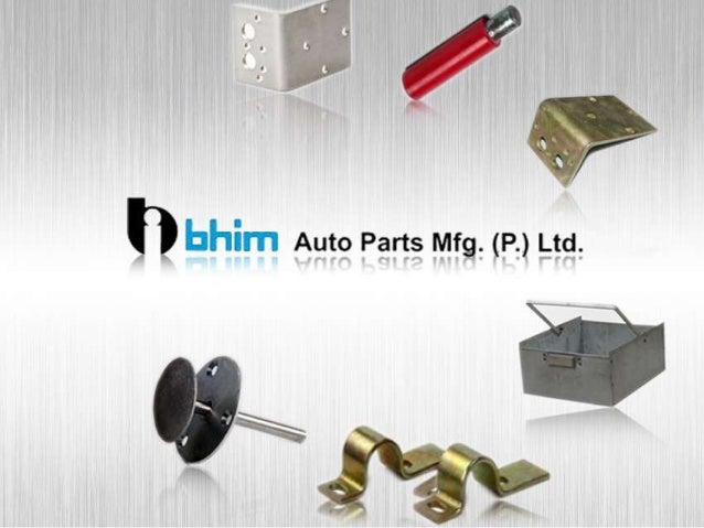 About us  BHIM AUTO PARTS MFG. PVT. LTD., is an innovative company with a creative people team dedicated to providing tail...