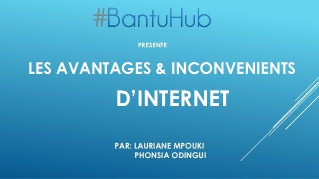 PAR: LAURIANE MPOUKI PHONSIA ODINGUI LES AVANTAGES & INCONVENIENTS D'INTERNET PRESENTE