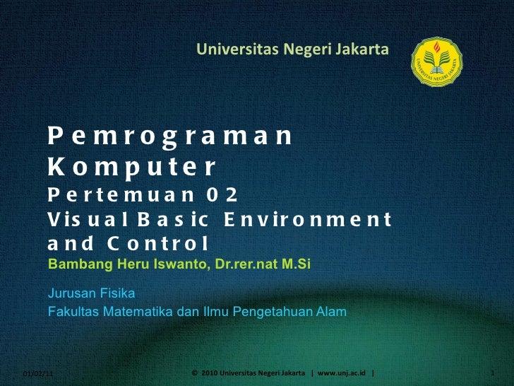 Pemrograman Komputer Pertemuan 02 Visual Basic Environment and Control Bambang Heru Iswanto, Dr.rer.nat M.Si <ul><li>Jurus...