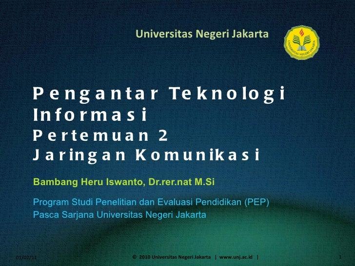 Pengantar Teknologi Informasi Pertemuan 2 Jaringan Komunikasi Bambang Heru Iswanto, Dr.rer.nat M.Si <ul><li>Program Studi ...