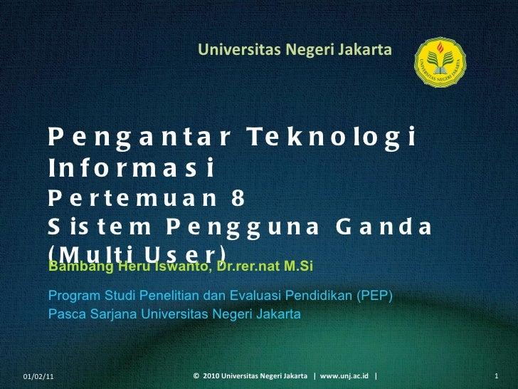 Pengantar Teknologi Informasi Pertemuan 8 Sistem Pengguna Ganda (Multi User) Bambang Heru Iswanto, Dr.rer.nat M.Si <ul><li...