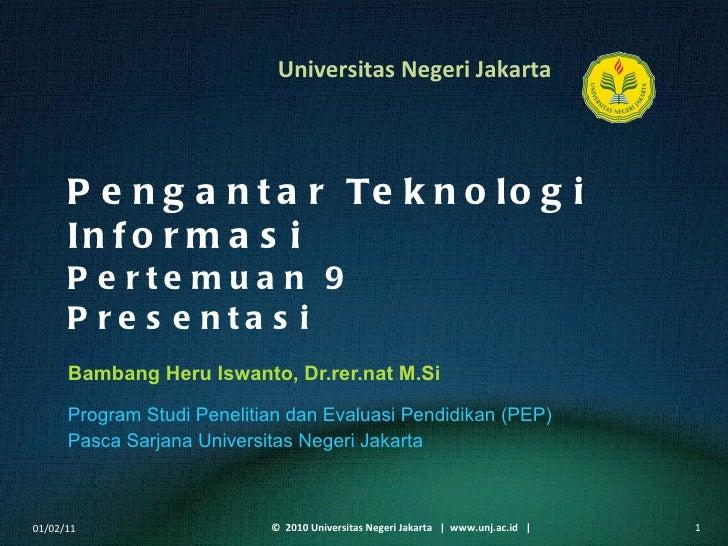 Pengantar Teknologi Informasi Pertemuan 9 Presentasi Bambang Heru Iswanto, Dr.rer.nat M.Si <ul><li>Program Studi Penelitia...