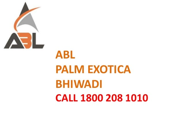 ABL PALM EXOTICA BHIWADI CALL 1800 208 1010