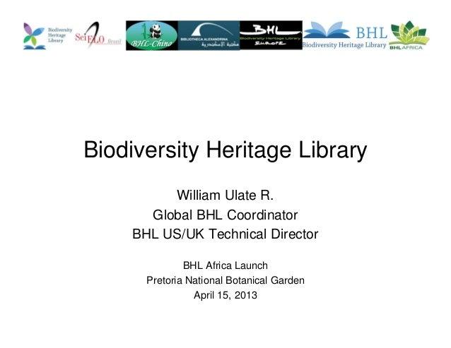 Biodiversity Heritage LibraryWilliam Ulate R.Global BHL CoordinatorBHL US/UK Technical DirectorBHL Africa LaunchPretoria N...