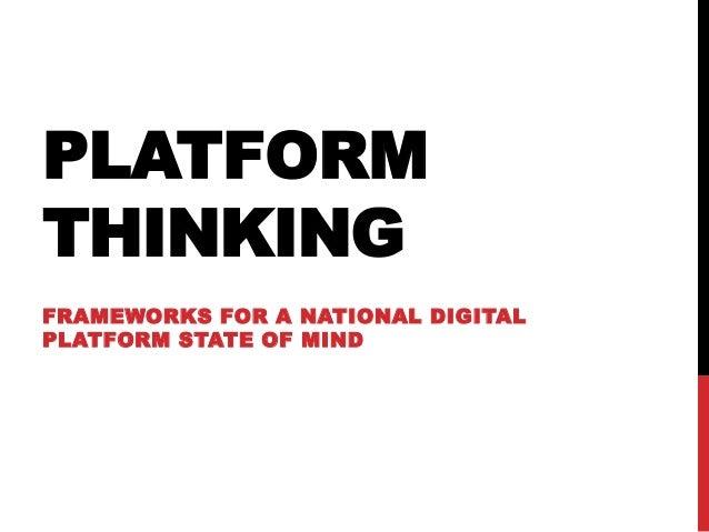 PLATFORM THINKING FRAMEWORKS FOR A NATIONAL DIGITAL PLATFORM STATE OF MIND