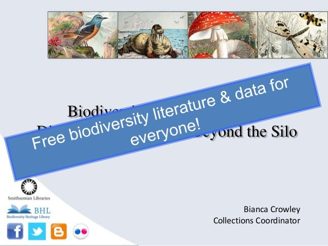 Biodiversity Heritage Library: Disseminating Content Beyond the Silo Bianca Crowley Collections Coordinator