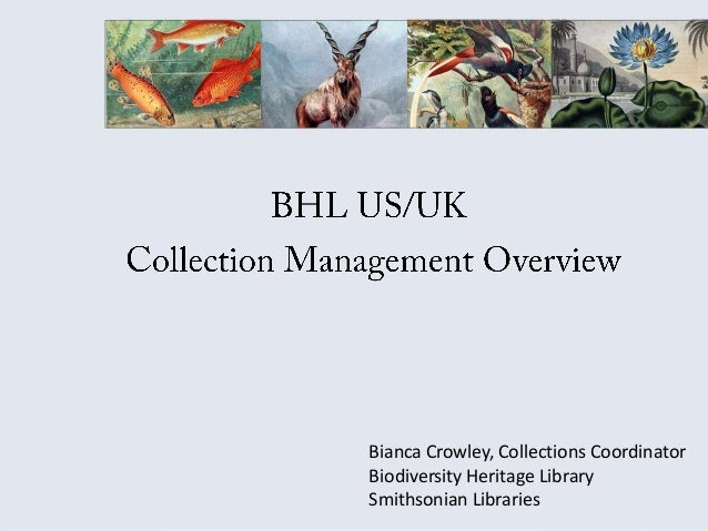 Bianca Crowley, Collections Coordinator Biodiversity Heritage Library Smithsonian Libraries