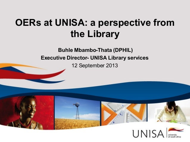 OERs at UNISA: a perspective from the Library Buhle Mbambo-Thata (DPHIL) Executive Director- UNISA Library services 12 Sep...