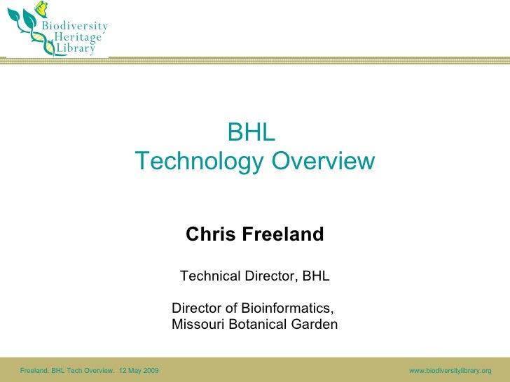 BHL  Technology Overview Chris Freeland Technical Director, BHL Director of Bioinformatics,  Missouri Botanical Garden