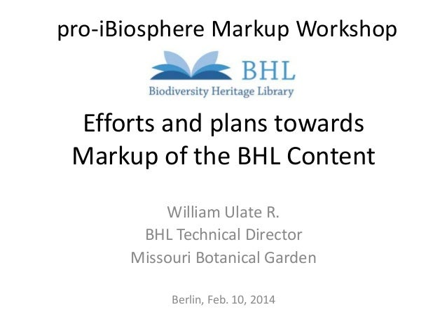 pro-iBiosphere Markup Workshop  Efforts and plans towards Markup of the BHL Content William Ulate R. BHL Technical Directo...