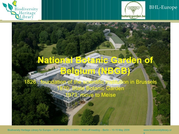 National Botanic Garden of Belgium (NBGB)‏ 1826 : foundation of the scientific institution in Brussels 1870: State Botanic...