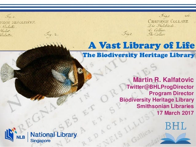 Martin R. Kalfatovic Twitter@BHLProgDirector Program Director Biodiversity Heritage Library Smithsonian Libraries 17 March...