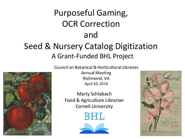 Purposeful Gaming, OCR Correction and Seed & Nursery Catalog Digitization Marty Schlabach Food & Agriculture Librarian Cor...