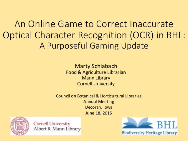 An Online Game to Correct Inaccurate Optical Character Recognition (OCR) in BHL: A Purposeful Gaming Update Marty Schlabac...