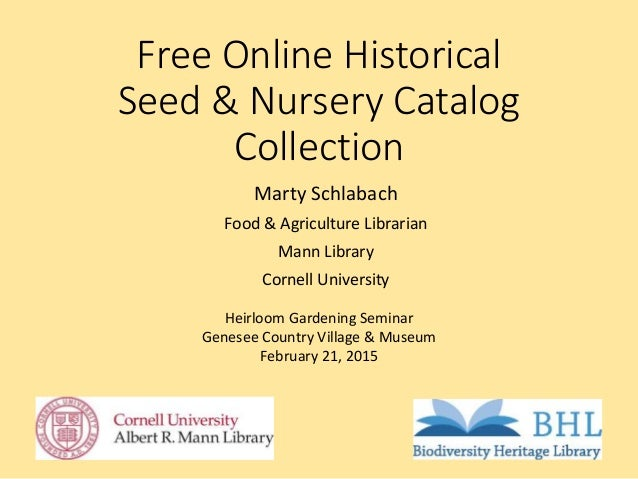 Free Online Historical Seed & Nursery Catalog Collection Marty Schlabach Food & Agriculture Librarian Mann Library Cornell...