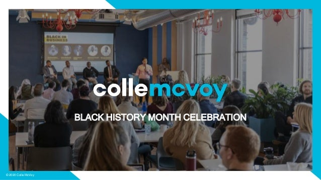 © 2020 Colle McVoy BLACK HISTORY MONTH CELEBRATION