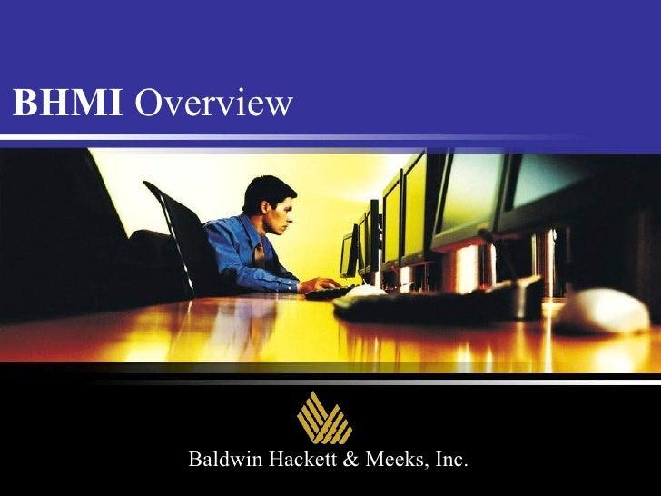 BHMI  Overview Baldwin Hackett & Meeks, Inc.
