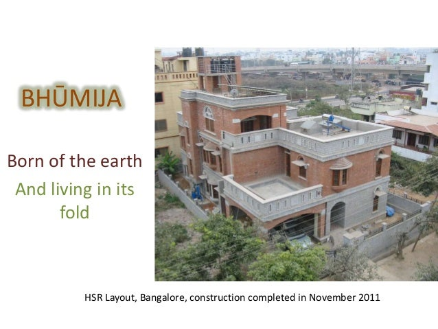 BHŪMIJABorn of the earthAnd living in itsfoldHSR Layout, Bangalore, construction completed in November 2011