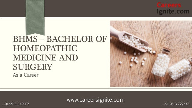 www.careersignite.com +91 9513 227337+91 9513 CAREER BHMS – BACHELOR OF HOMEOPATHIC MEDICINE AND SURGERY As a Career