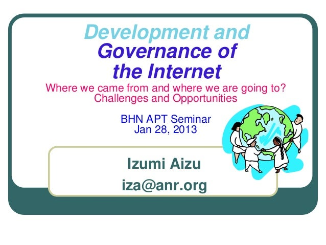 Development and Governance of the Internet Where we came from and where we are going to? Challenges and Opportunities BHN ...