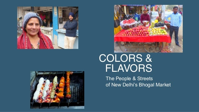 COLORS & FLAVORS The People & Streets of New Delhi's Bhogal Market