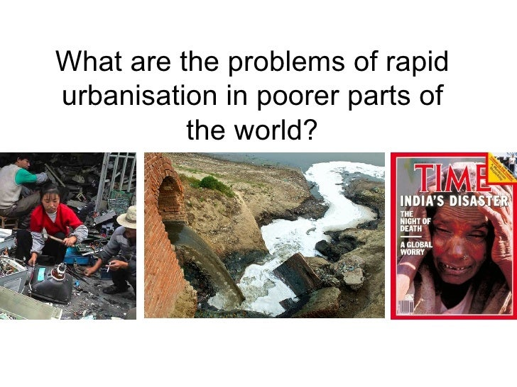What are the problems of rapidurbanisation in poorer parts of          the world?